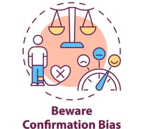 beware confirmation bias